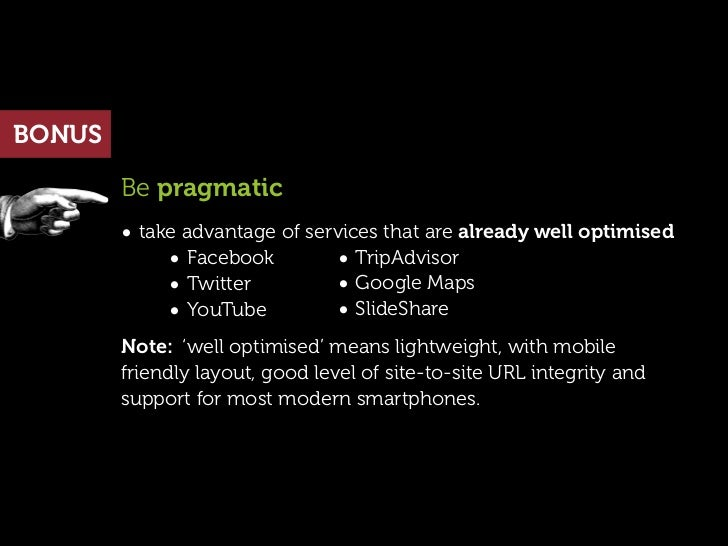 BONUS        Be pragmatic        • take advantage of services that are already well optimised             • Facebook      ...