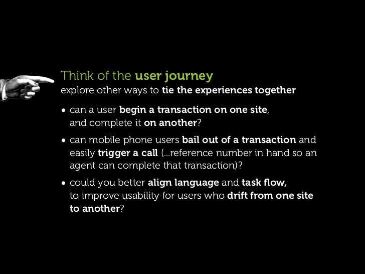 Think of the user journeyexplore other ways to tie the experiences together• can a user begin a transaction on one site, a...