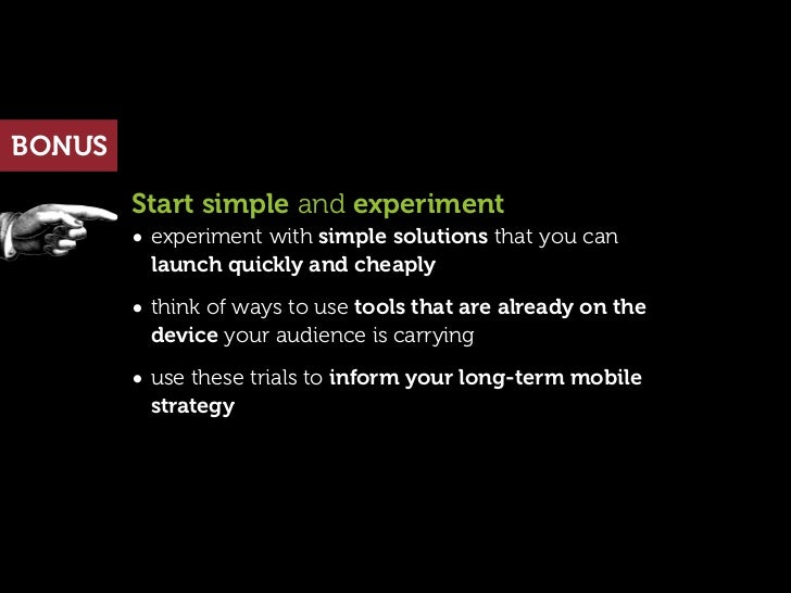BONUS        Start simple and experiment        • experiment with simple solutions that you can         launch quickly and...