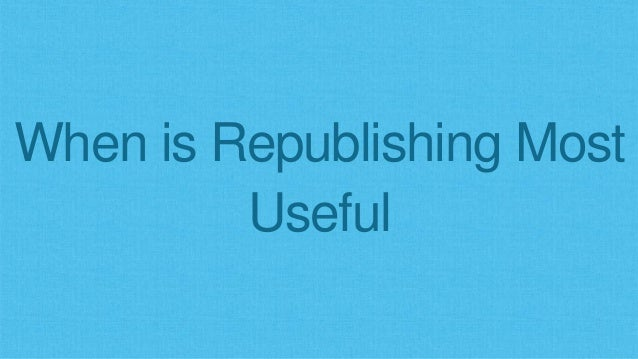 When is Republishing Most Useful
