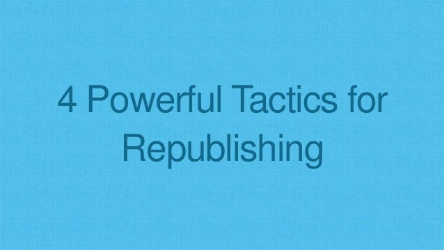 4 Powerful Tactics for Republishing