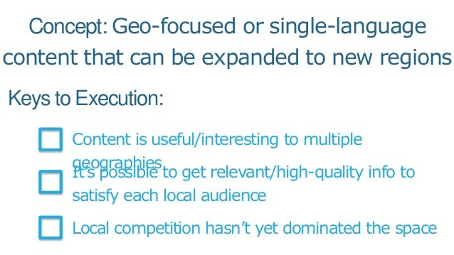 Keys to Execution: Content is useful/interesting to multiple geographies It's possible to get relevant/high-quality info t...
