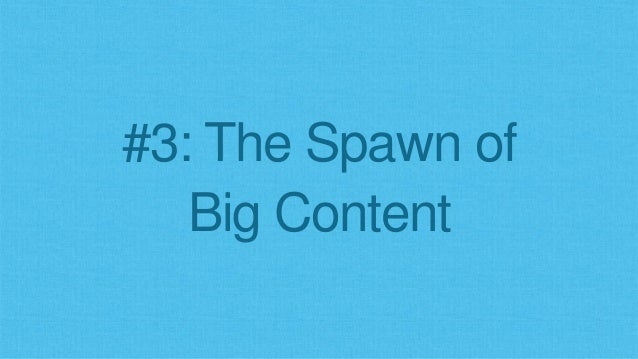 #3: The Spawn of Big Content