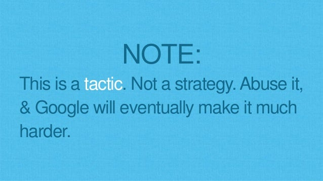 NOTE: This is a tactic. Not a strategy.Abuse it, & Google will eventually make it much harder.