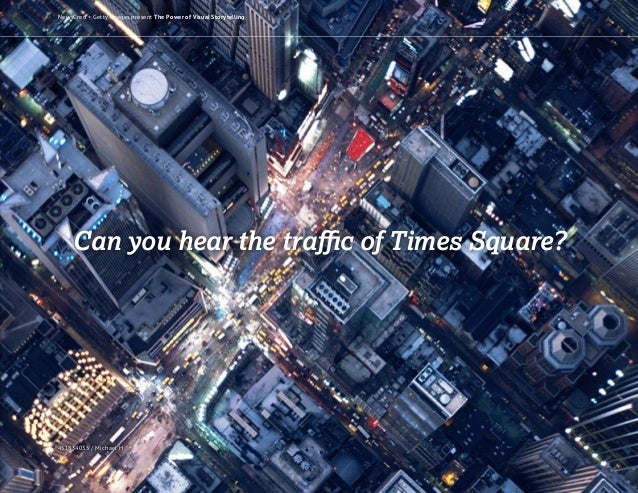 Can you hear the traffic of Times Square? 451834035 / Michael H NewsCred + Getty Images present The Power of Visual Storyt...