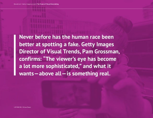 Never before has the human race been better at spotting a fake. Getty Images Director of Visual Trends, Pam Grossman, conf...