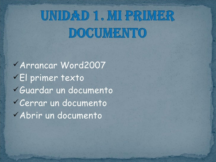 <ul><li>Arrancar Word2007 </li></ul><ul><li>El primer texto </li></ul><ul><li>Guardar un documento </li></ul><ul><li>Cerra...