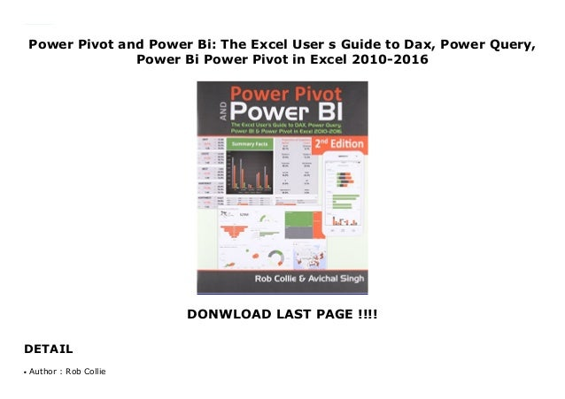 Power Pivot and Power Bi: The Excel User s Guide to Dax, Power Query, Power Bi Power Pivot in Excel 2010-2016 DONWLOAD LAS...