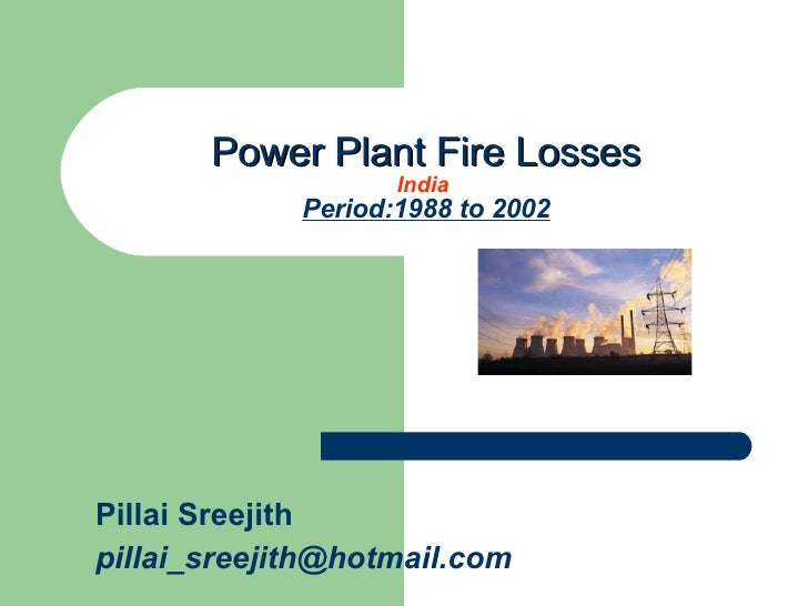 Power Plant Fire Losses India  Period:1988 to 2002 Pillai Sreejith [email_address]