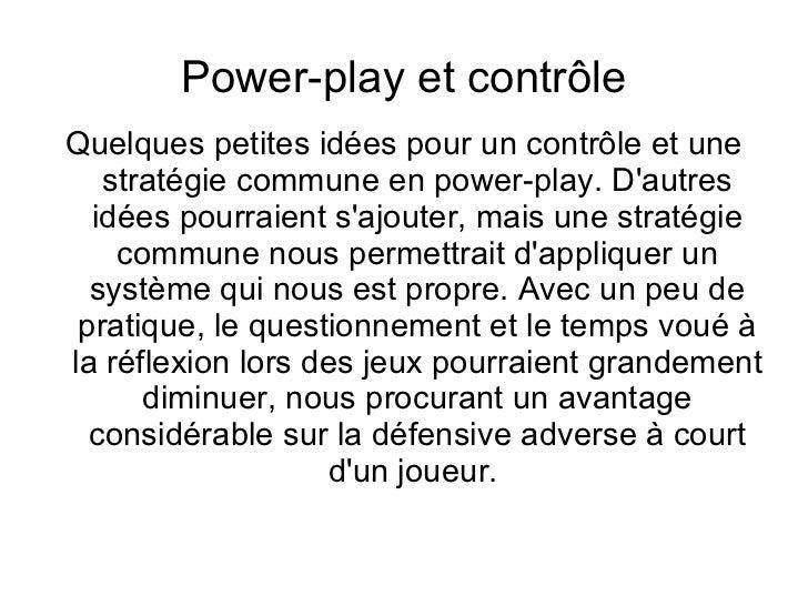 Power-play et contrôle Quelques petites idées pour un contrôle et une stratégie commune en power-play. D'autres idées pour...