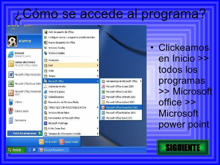 ¿Cómo se accede al programa?                     • Clickeamos                      en Inicio >>                      todos...