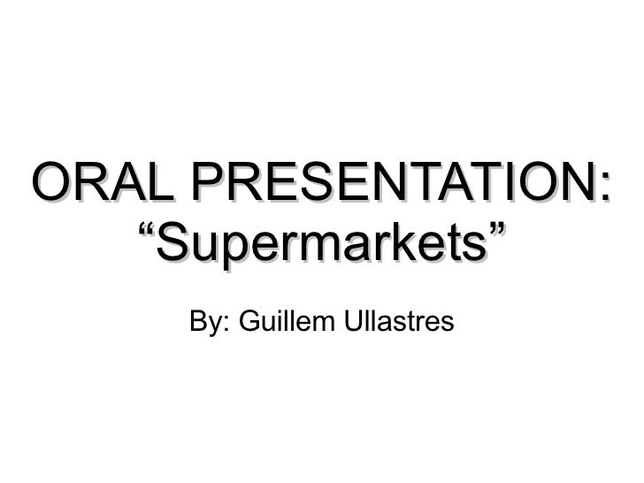 "ORAL PRESENTATION: "" Supermarkets"" By: Guillem Ullastres"