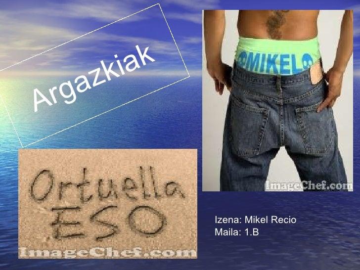 Argazkiak Izena: Mikel Recio Maila: 1.B