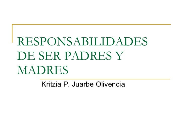 RESPONSABILIDADES DE SER PADRES Y MADRES Kritzia P. Juarbe Olivencia