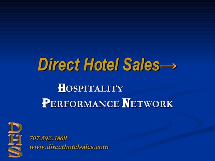Direct Hotel Sales -> H OSPITALITY  P ERFORMANCE  N ETWORK DHS 707.592.4869 www.directhotelsales.com