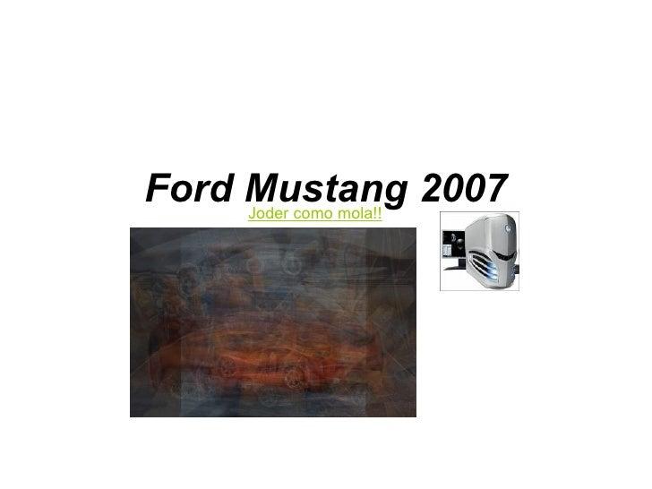 Ford Mustang 2007 Joder como mola!!