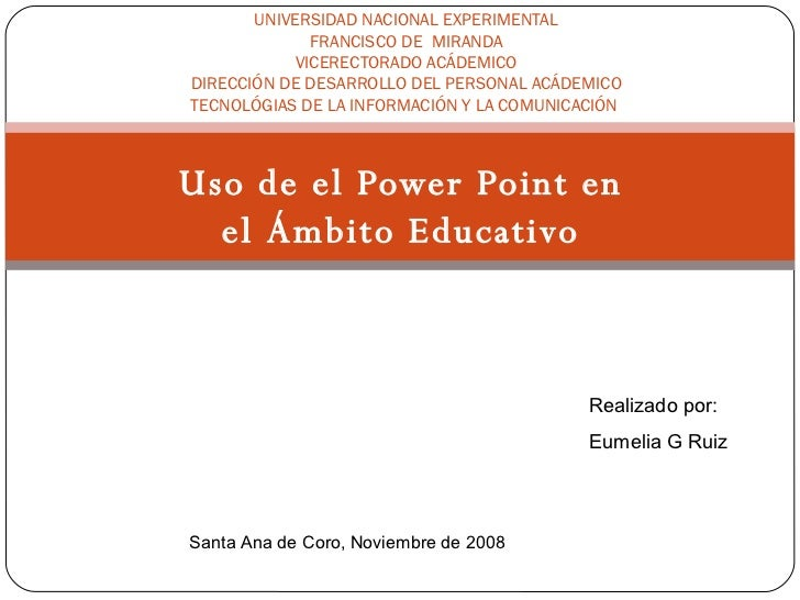 Uso de el Power Point en el Ámbito Educativo UNIVERSIDAD NACIONAL EXPERIMENTAL FRANCISCO DE  MIRANDA VICERECTORADO ACÁDEMI...