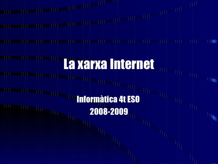 La xarxa Internet Informàtica 4t ESO  2008-2009