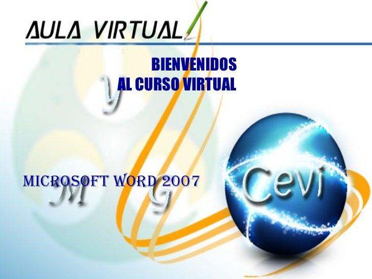 BIENVENIDOS  AL CURSO VIRTUAL MICROSOFT WORD 2007