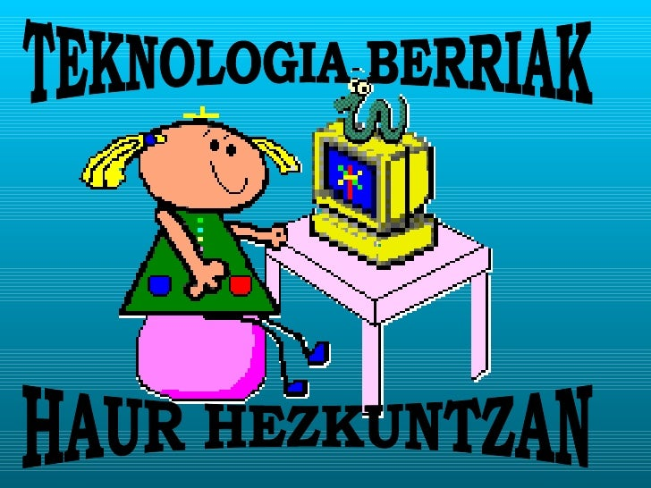 TEKNOLOGIA BERRIAK HAUR HEZKUNTZAN