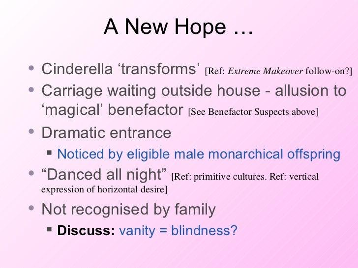 A New Hope … <ul><li>Cinderella 'transforms'  [Ref:  Extreme Makeover  follow-on?] </li></ul><ul><li>Carriage waiting outs...