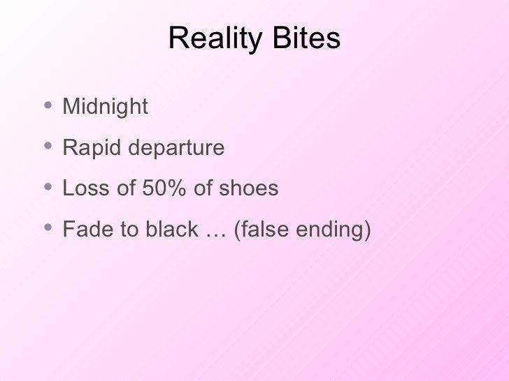 Reality Bites <ul><li>Midnight </li></ul><ul><li>Rapid departure </li></ul><ul><li>Loss of 50% of shoes </li></ul><ul><li>...