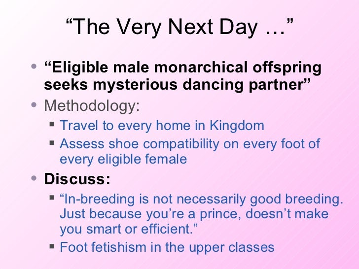 """The Very Next Day …"" <ul><li>"" Eligible male monarchical offspring seeks mysterious dancing partner"" </li></ul><ul><li>Me..."
