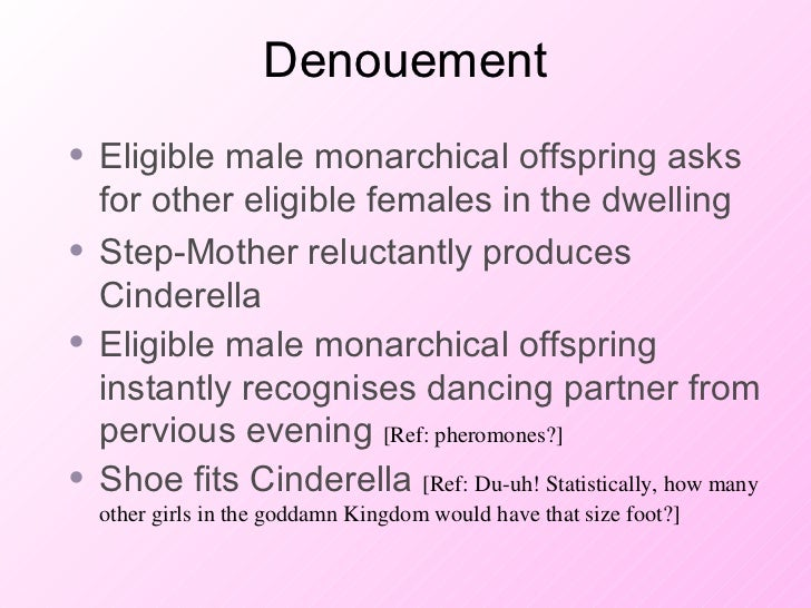 Denouement <ul><li>Eligible male monarchical offspring asks for other eligible females in the dwelling </li></ul><ul><li>S...