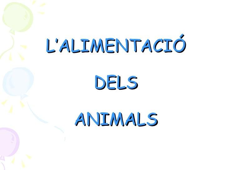 L'ALIMENTACIÓ DELS ANIMALS