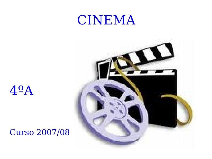 CINEMA <ul><li>4ºA </li></ul><ul><li>Curso 2007/08 </li></ul>
