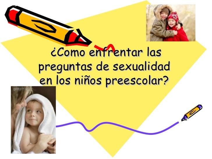 ¿Como enfrentar las preguntas de sexualidad  en los niños preescolar?