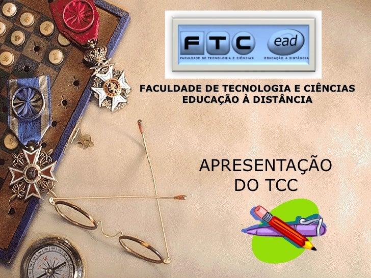 APRESENTAÇÃO DO TCC FACULDADE DE TECNOLOGIA E CIÊNCIAS EDUCAÇÃO À DISTÂNCIA