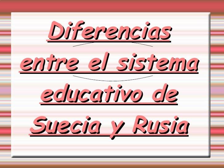 Diferencias entre el sistema educativo de Suecia y Rusia