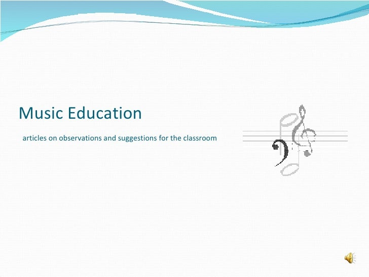 Music Education   articles on observations and suggestions for the classroom
