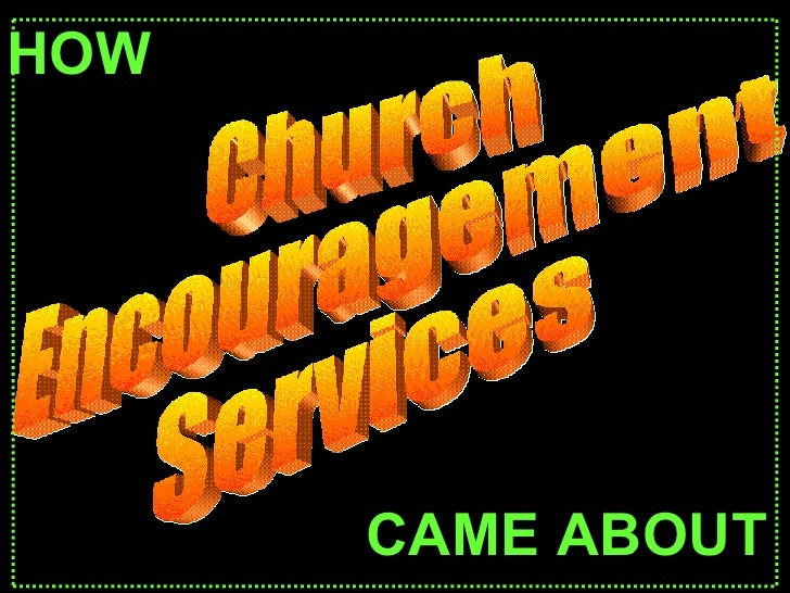 Church Encouragement Services HOW CAME ABOUT