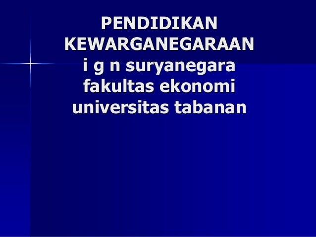 PENDIDIKAN KEWARGANEGARAAN i g n suryanegara fakultas ekonomi universitas tabanan