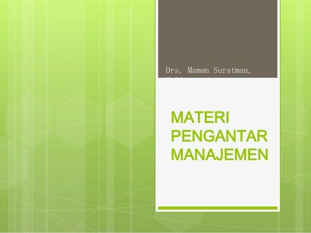 Drs. Maman Suratman, M.Si  MATERI PENGANTAR MANAJEMEN