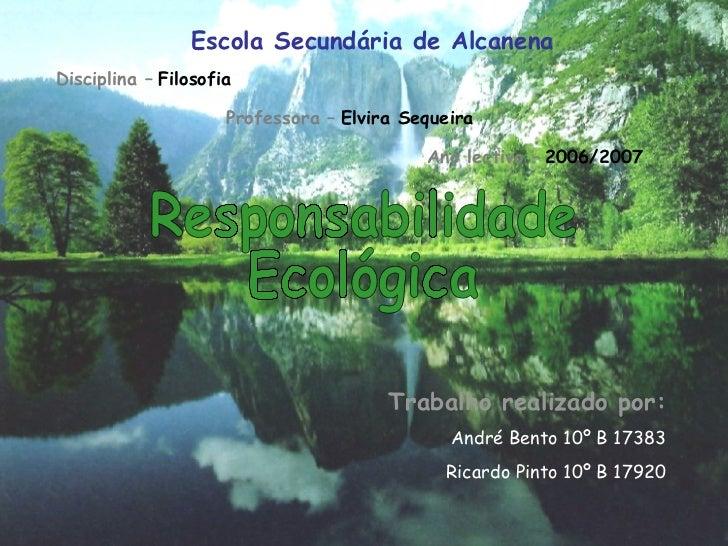 Trabalho realizado por: André Bento 10º B 17383 Ricardo Pinto 10º B 17920 Escola Secundária de Alcanena Responsabilidade E...