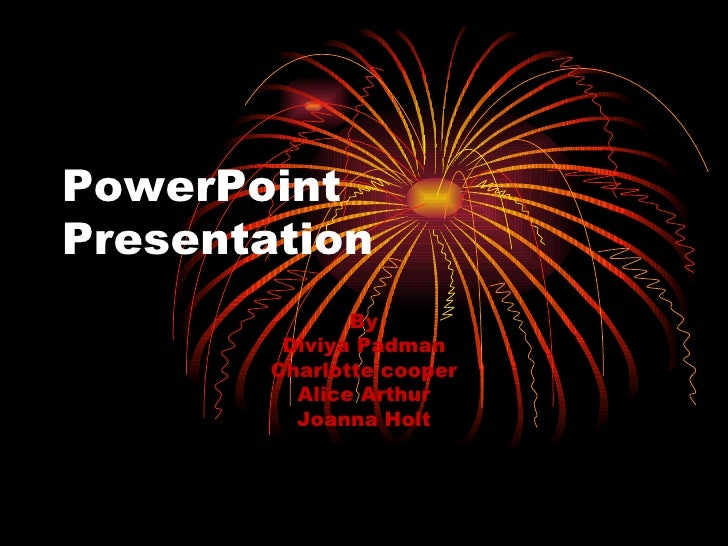 PowerPoint Presentation By Diviya Padman Charlotte cooper Alice Arthur Joanna Holt