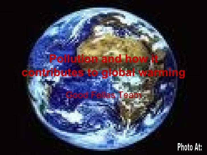 Pollution and how it contributes to global warming Good Fellas Team Photo At: