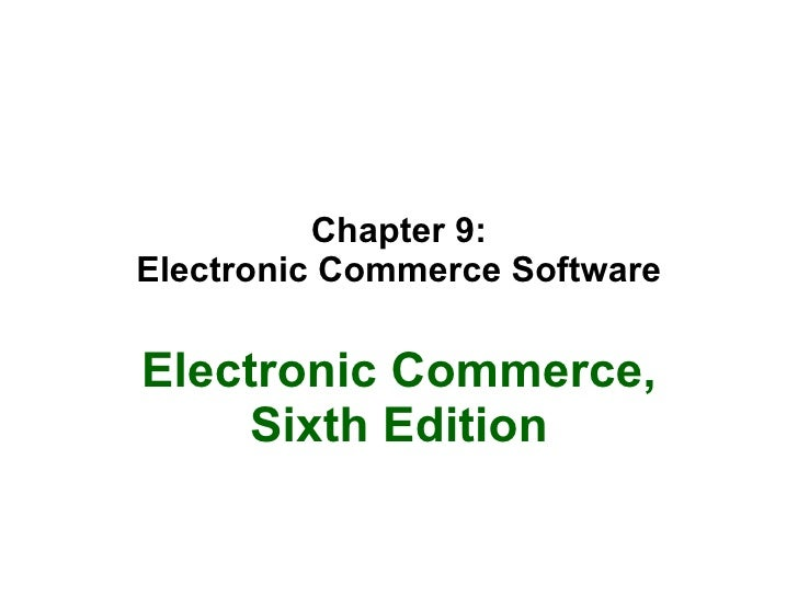 Chapter 9: Electronic Commerce Software Electronic Commerce, Sixth Edition