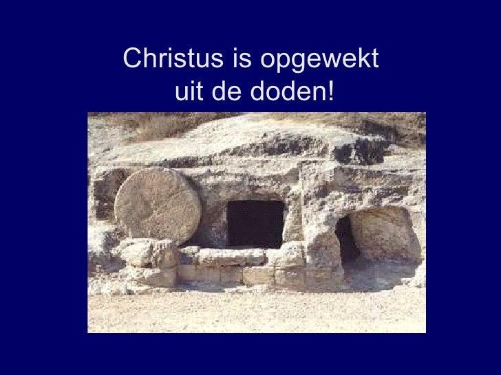 Christus   is opgewekt  uit de doden!