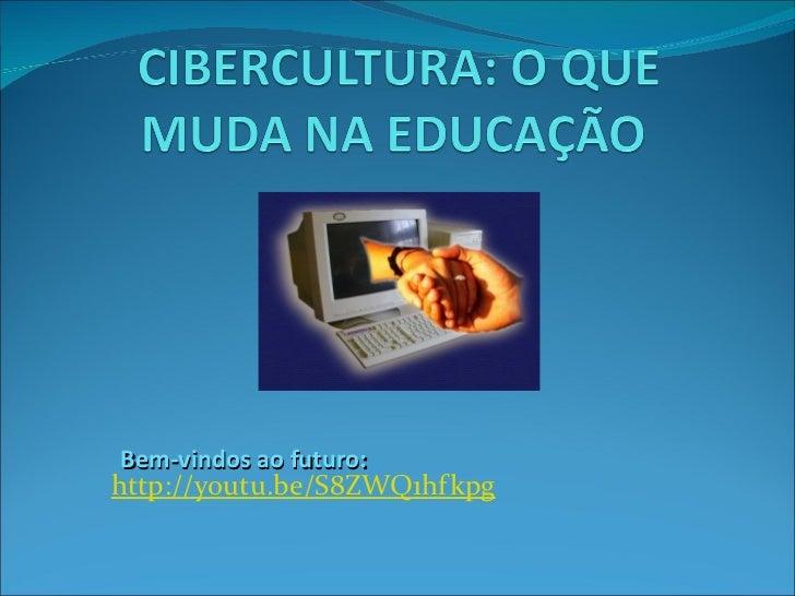 http://youtu.be/S8ZWQ1hfkpg Bem-vindos ao futuro: