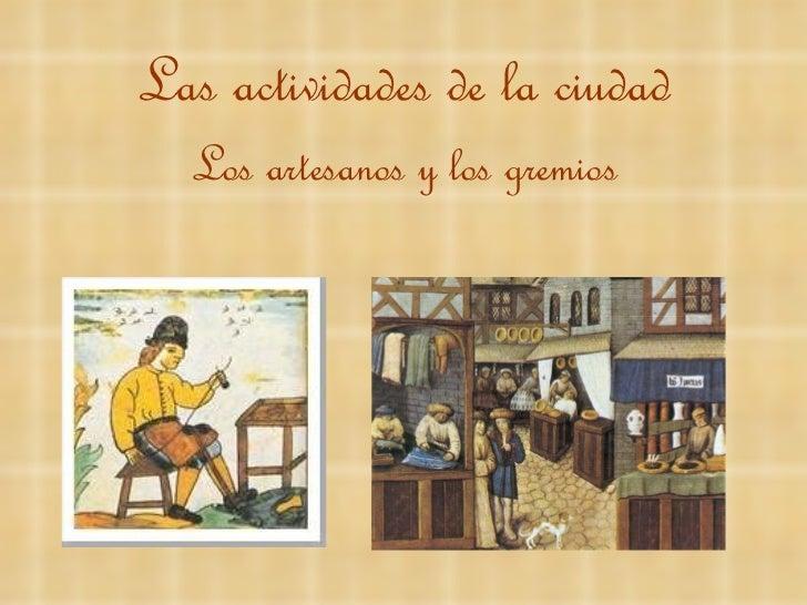 Las actividades de la ciudad Los artesanos y los gremios