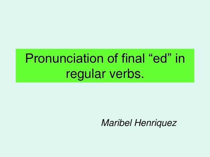 "Pronunciation of final ""ed"" in      regular verbs.              Maribel Henriquez"