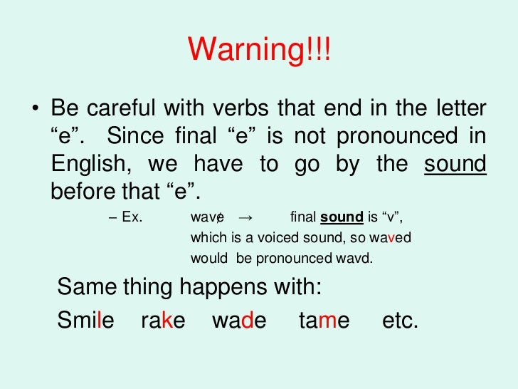 """Warning!!!• Be careful with verbs that end in the letter  """"e"""". Since final """"e"""" is not pronounced in  English, we have to g..."""