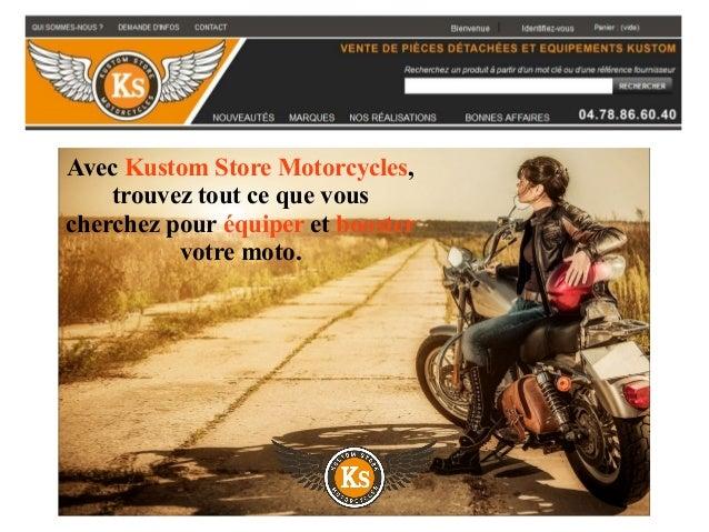 Avec Kustom Store Motorcycles, trouvez tout ce que vous cherchez pour équiper et booster votre moto.