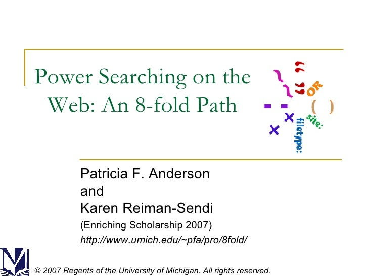 Power Searching on the Web: An 8-fold Path Patricia F. Anderson and Karen Reiman-Sendi (Enriching Scholarship 2007) http:/...