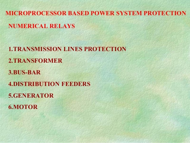MICROPROCESSOR BASED POWER SYSTEM PROTECTION NUMERICAL RELAYS 1.TRANSMISSION LINES PROTECTION 2.TRANSFORMER 3.BUS-BAR 4.DI...