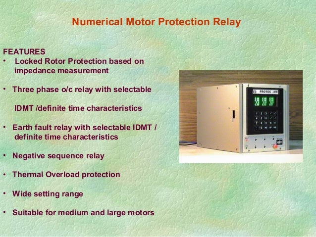 Numerical Motor Protection Relay FEATURES • Locked Rotor Protection based on impedance measurement • Three phase o/c relay...